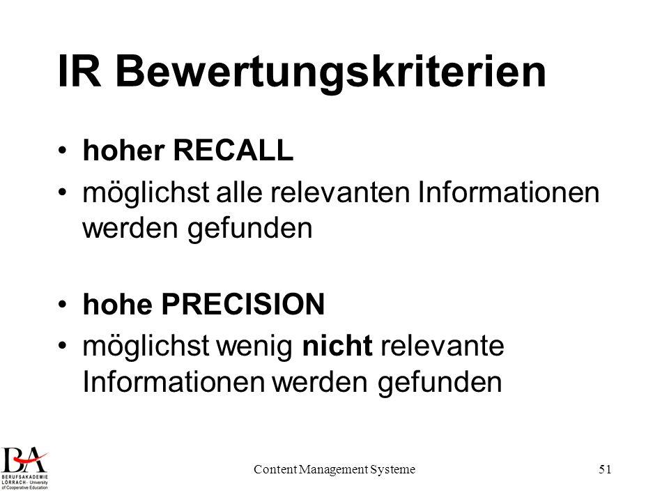 Content Management Systeme51 IR Bewertungskriterien hoher RECALL möglichst alle relevanten Informationen werden gefunden hohe PRECISION möglichst weni