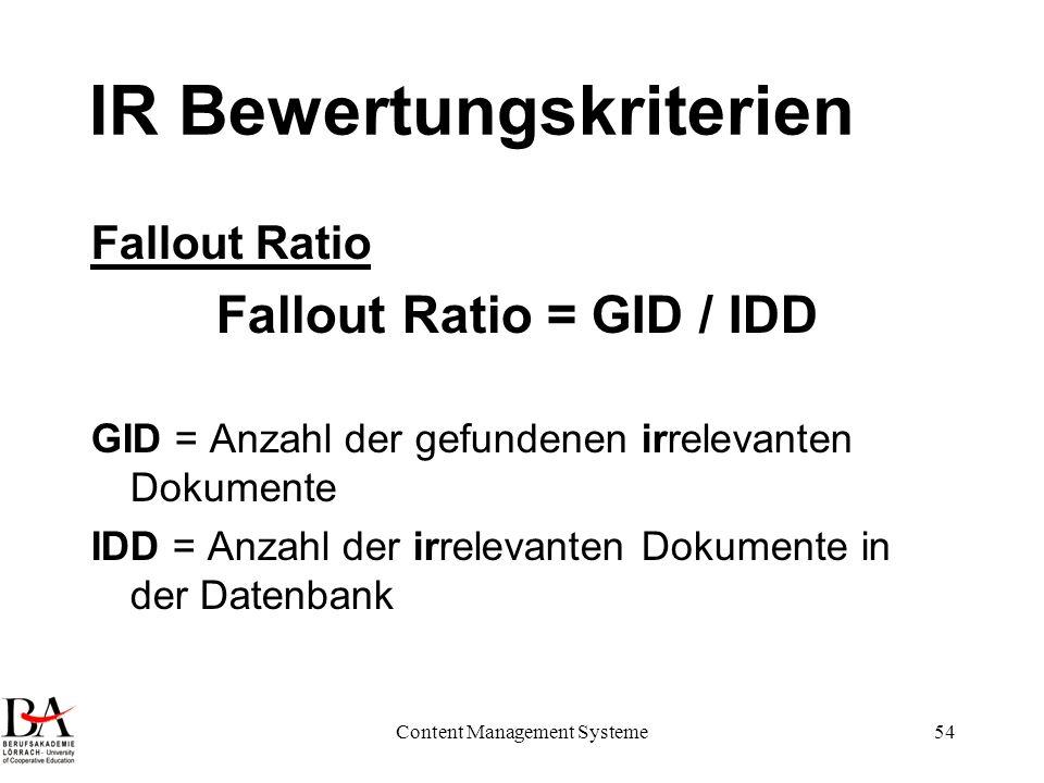 Content Management Systeme54 IR Bewertungskriterien Fallout Ratio Fallout Ratio = GID / IDD GID = Anzahl der gefundenen irrelevanten Dokumente IDD = A