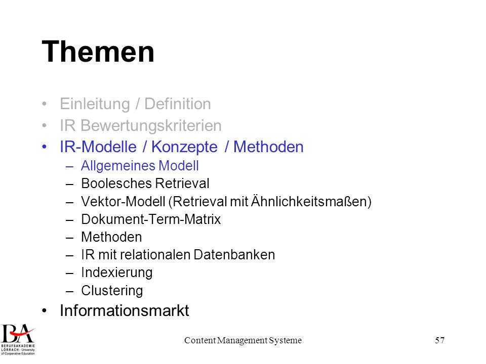 Content Management Systeme57 Themen Einleitung / Definition IR Bewertungskriterien IR-Modelle / Konzepte / Methoden –Allgemeines Modell –Boolesches Re