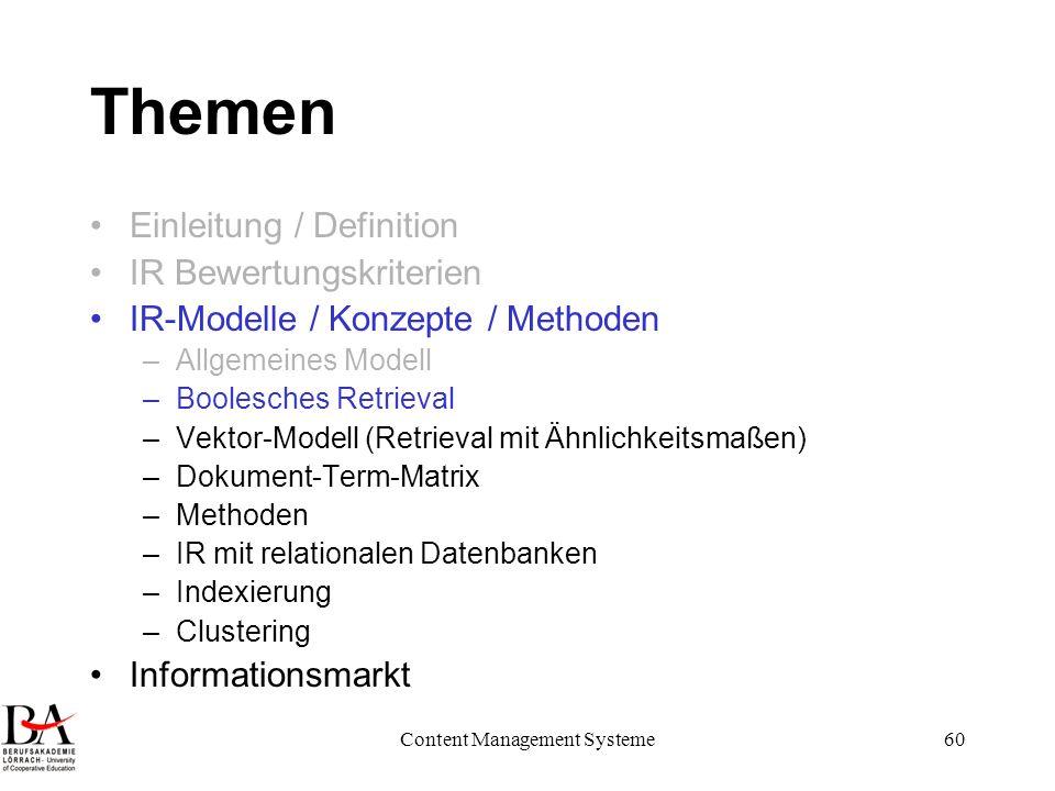 Content Management Systeme60 Themen Einleitung / Definition IR Bewertungskriterien IR-Modelle / Konzepte / Methoden –Allgemeines Modell –Boolesches Re