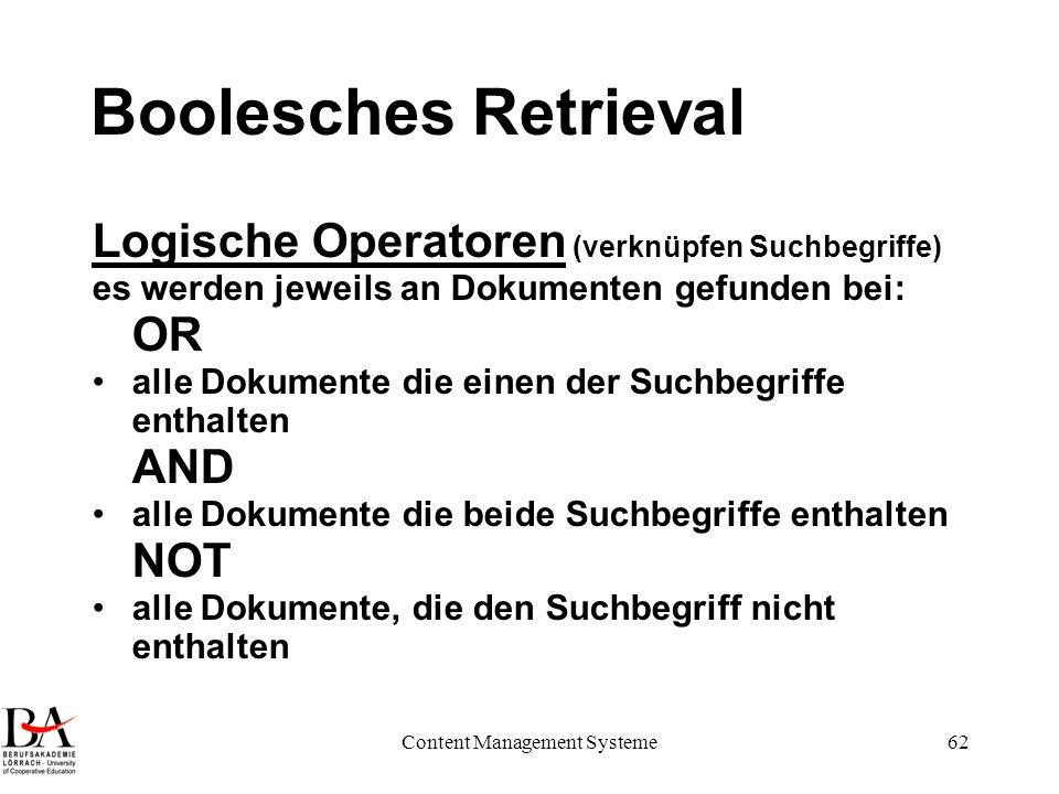 Content Management Systeme62 Boolesches Retrieval Logische Operatoren (verknüpfen Suchbegriffe) es werden jeweils an Dokumenten gefunden bei: OR alle