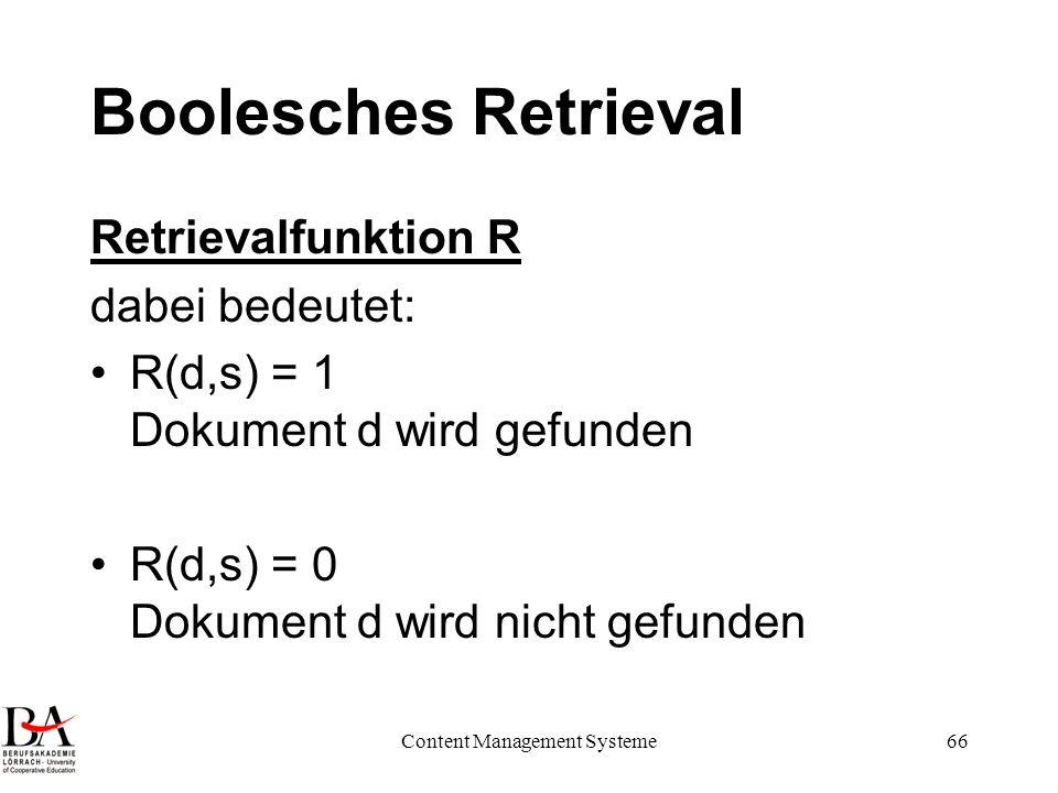 Content Management Systeme66 Boolesches Retrieval Retrievalfunktion R dabei bedeutet: R(d,s) = 1 Dokument d wird gefunden R(d,s) = 0 Dokument d wird n