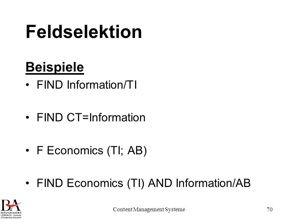 Content Management Systeme70 Feldselektion Beispiele FIND Information/TI FIND CT=Information F Economics (TI; AB) FIND Economics (TI) AND Information/