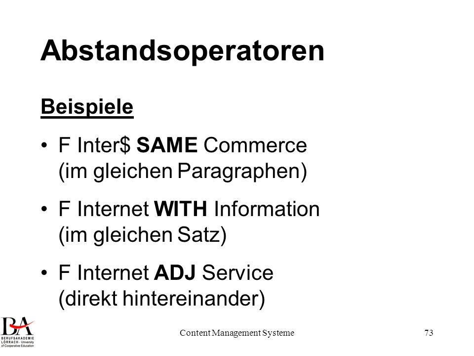 Content Management Systeme73 Abstandsoperatoren Beispiele F Inter$ SAME Commerce (im gleichen Paragraphen) F Internet WITH Information (im gleichen Sa
