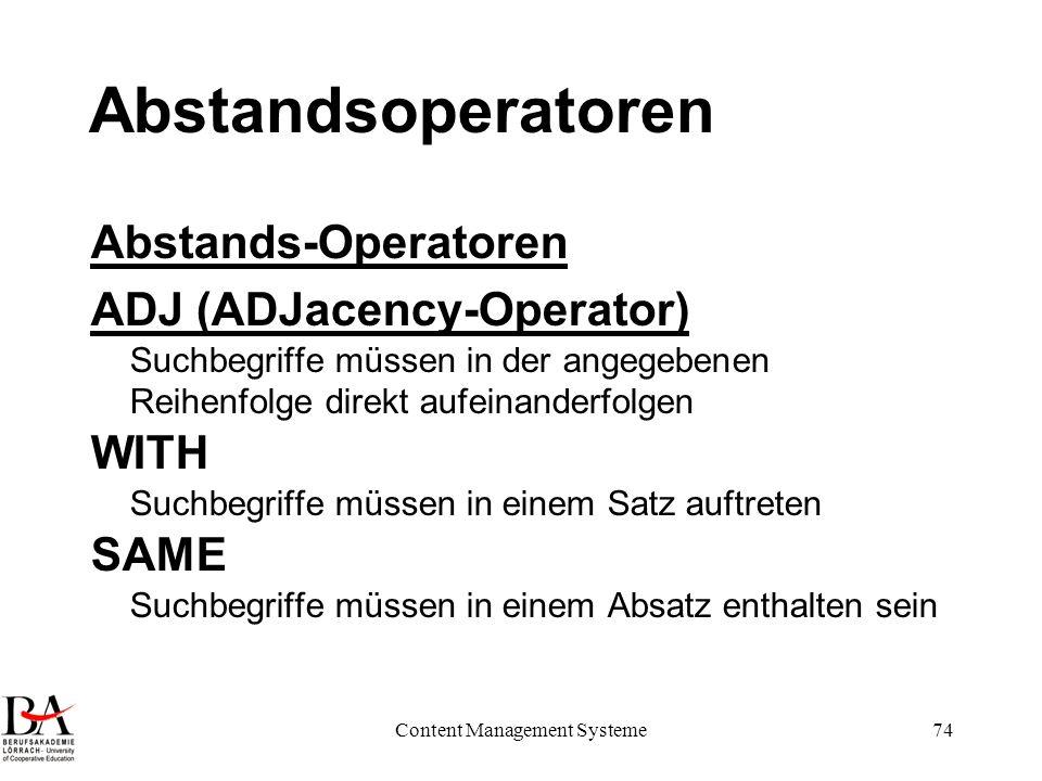 Content Management Systeme74 Abstandsoperatoren Abstands-Operatoren ADJ (ADJacency-Operator) Suchbegriffe müssen in der angegebenen Reihenfolge direkt