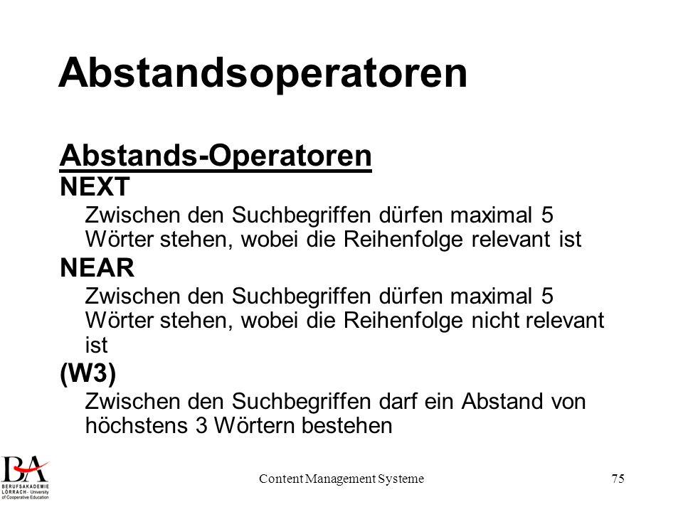Content Management Systeme75 Abstandsoperatoren Abstands-Operatoren NEXT Zwischen den Suchbegriffen dürfen maximal 5 Wörter stehen, wobei die Reihenfo