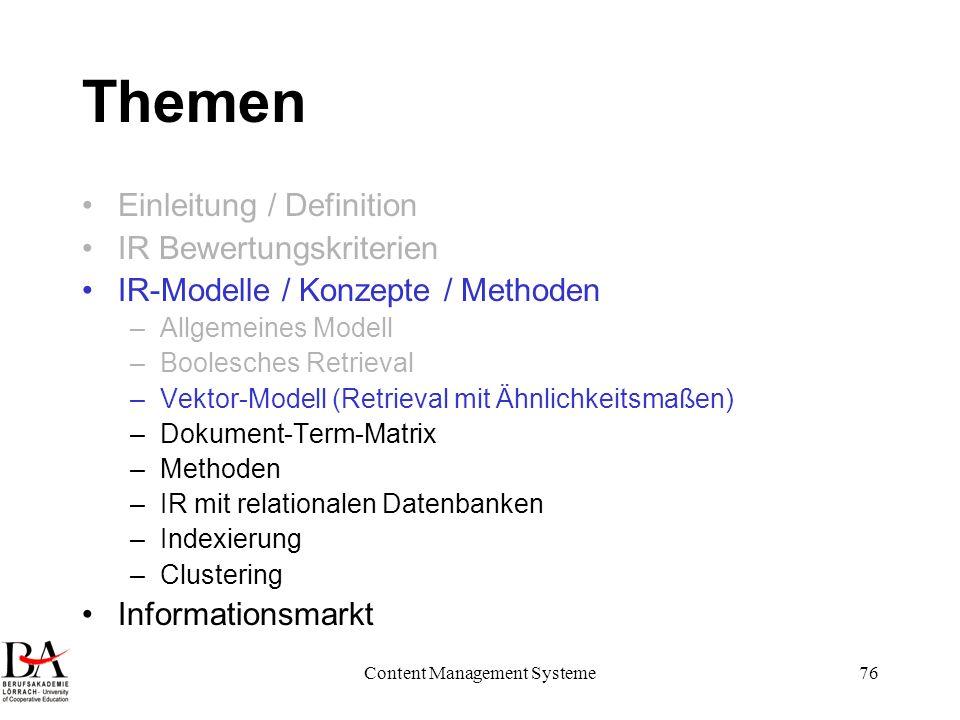 Content Management Systeme76 Themen Einleitung / Definition IR Bewertungskriterien IR-Modelle / Konzepte / Methoden –Allgemeines Modell –Boolesches Re