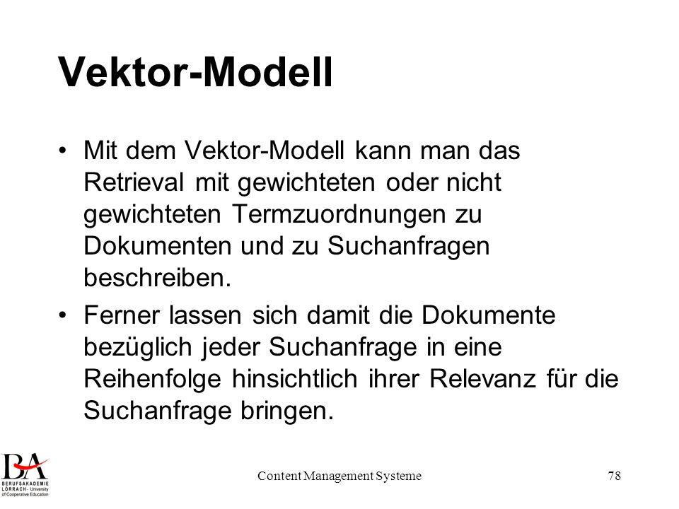 Content Management Systeme78 Vektor-Modell Mit dem Vektor-Modell kann man das Retrieval mit gewichteten oder nicht gewichteten Termzuordnungen zu Doku
