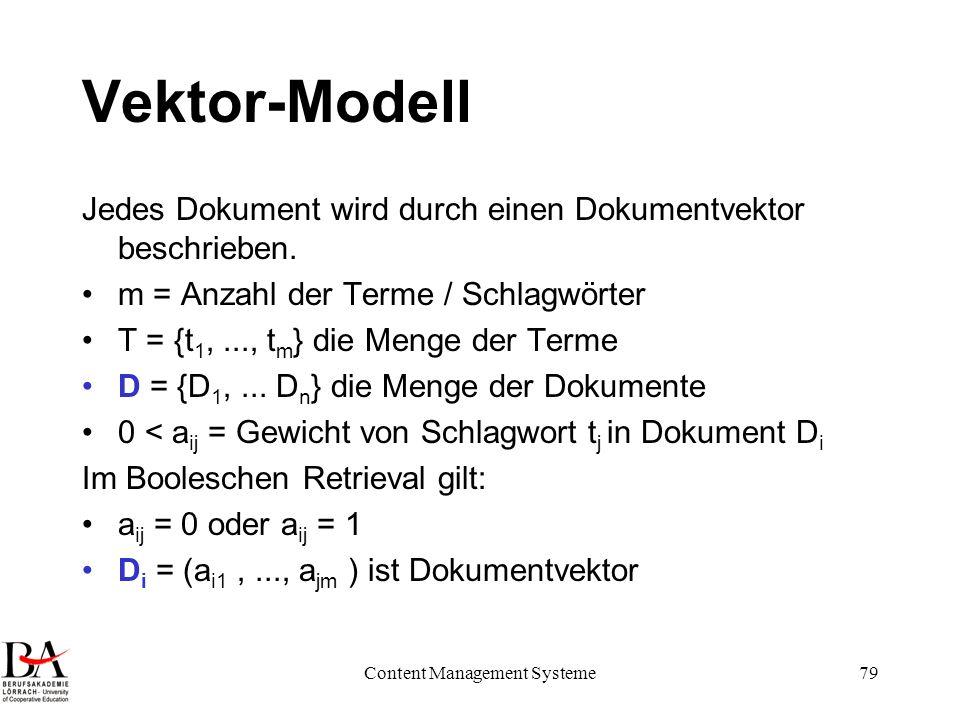 Content Management Systeme79 Vektor-Modell Jedes Dokument wird durch einen Dokumentvektor beschrieben. m = Anzahl der Terme / Schlagwörter T = {t 1,..