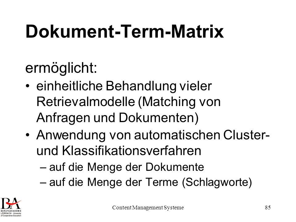 Content Management Systeme85 Dokument-Term-Matrix ermöglicht: einheitliche Behandlung vieler Retrievalmodelle (Matching von Anfragen und Dokumenten) A