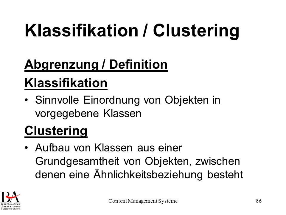 Content Management Systeme86 Klassifikation / Clustering Abgrenzung / Definition Klassifikation Sinnvolle Einordnung von Objekten in vorgegebene Klass