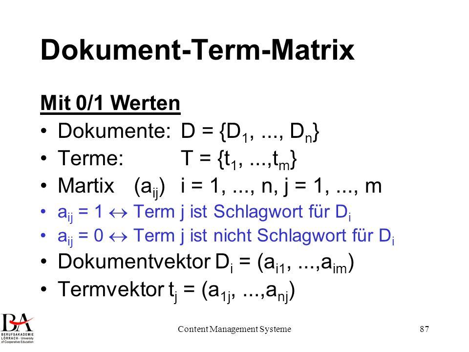 Content Management Systeme87 Dokument-Term-Matrix Mit 0/1 Werten Dokumente: D = {D 1,..., D n } Terme: T = {t 1,...,t m } Martix (a ij )i = 1,..., n,
