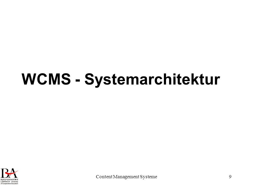 Content Management Systeme10 WCMS Systemarchitektur DB Legacy-Systeme CMS- Engine Datei- System DB- Schema Web-Server Export Medienneutralität Berechtigungsverwaltung Mehrfachverwertung Site-Management Mehrsprachigkeit Terminierung Struktur Templates Content Funktionen Import Anforderungen Objekttypen DMS