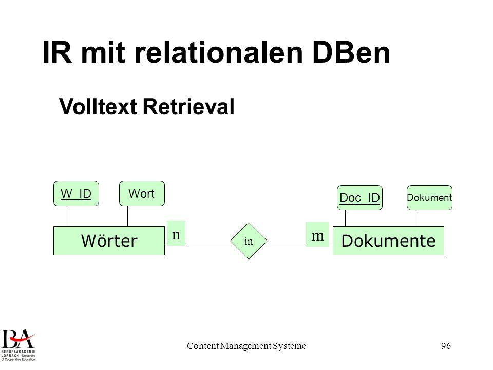 Content Management Systeme96 IR mit relationalen DBen DokumenteWörter in n m Doc_ID Dokument W_IDWort Volltext Retrieval