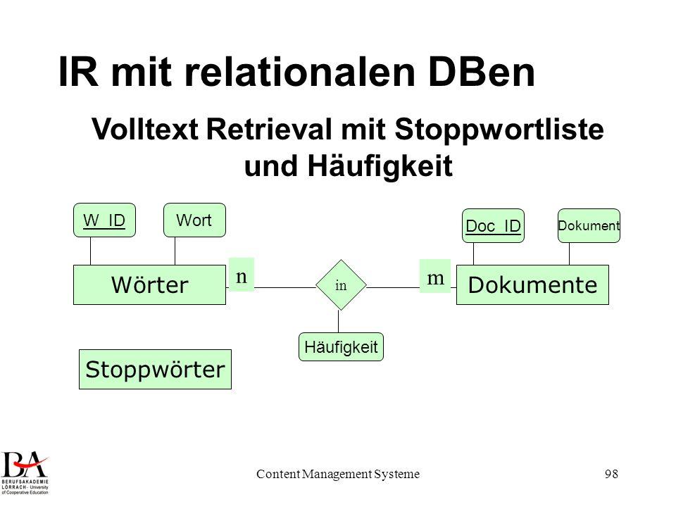 Content Management Systeme98 IR mit relationalen DBen DokumenteWörter in n m Doc_ID Dokument W_IDWort Volltext Retrieval mit Stoppwortliste und Häufig