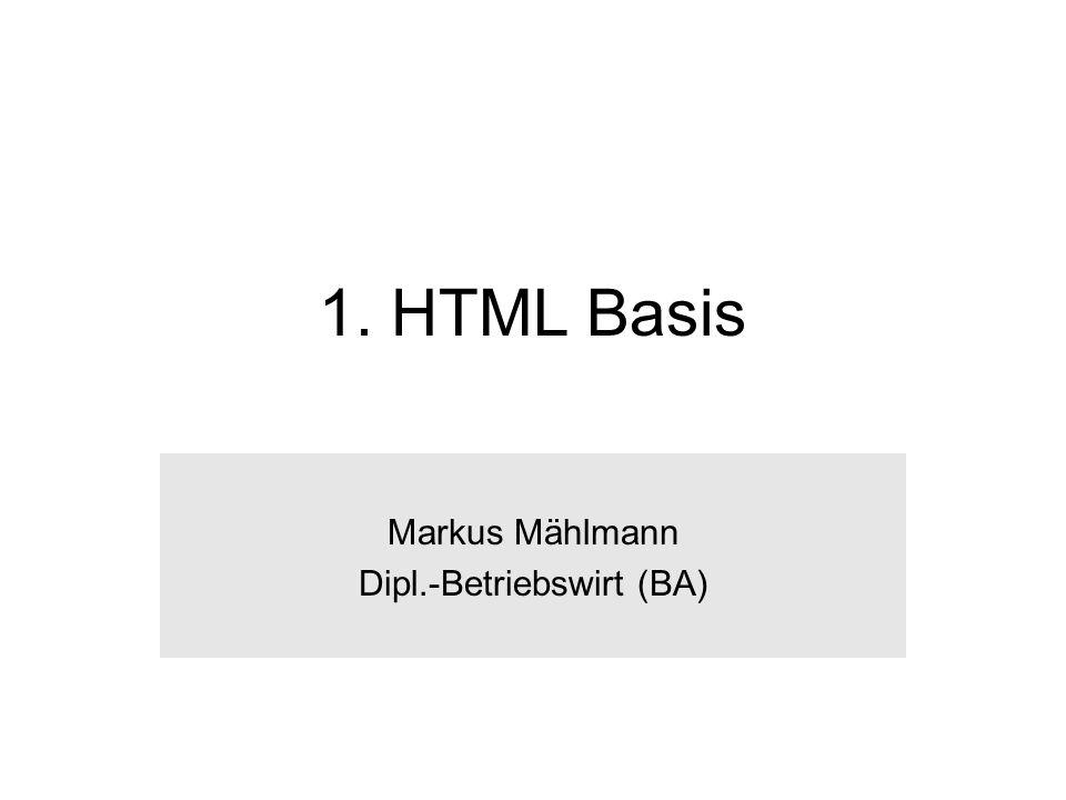 1. HTML Basis Markus Mählmann Dipl.-Betriebswirt (BA)