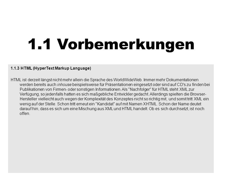 1.1 Vorbemerkungen 1.1.3 HTML (HyperText Markup Language) HTML ist derzeit längst nicht mehr allein die Sprache des WorldWideWeb. Immer mehr Dokumenta