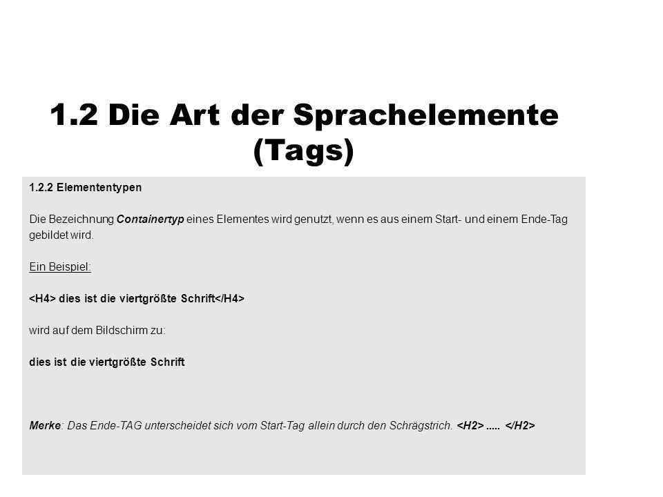 1.2 Die Art der Sprachelemente (Tags) 1.2.2 Elemententypen Die Bezeichnung Containertyp eines Elementes wird genutzt, wenn es aus einem Start- und ein