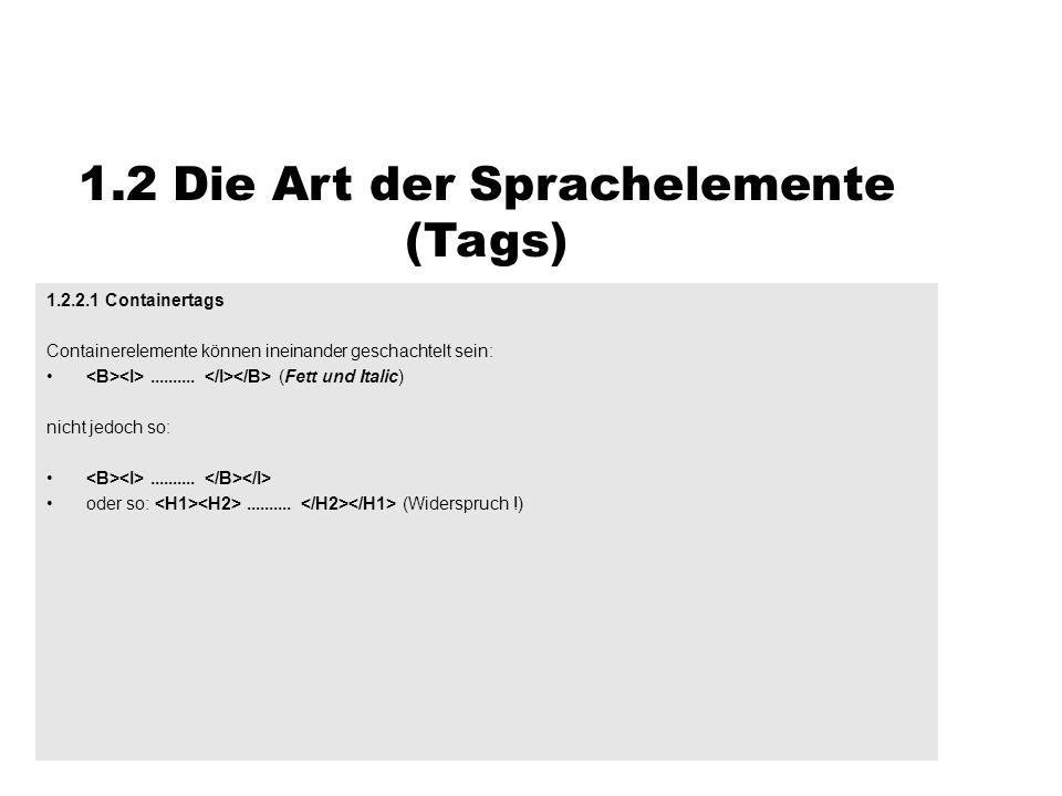 1.2 Die Art der Sprachelemente (Tags) 1.2.2.1 Containertags Containerelemente können ineinander geschachtelt sein:.......... (Fett und Italic) nicht j