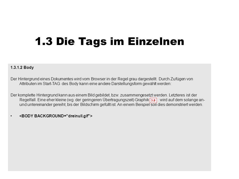 1.3 Die Tags im Einzelnen 1.3.1.2 Body Der Hintergrund eines Dokumentes wird vom Browser in der Regel grau dargestellt. Durch Zufügen von Attributen i