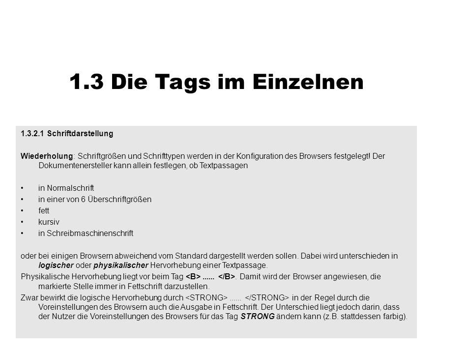 1.3 Die Tags im Einzelnen 1.3.2.1 Schriftdarstellung Wiederholung: Schriftgrößen und Schrifttypen werden in der Konfiguration des Browsers festgelegt!