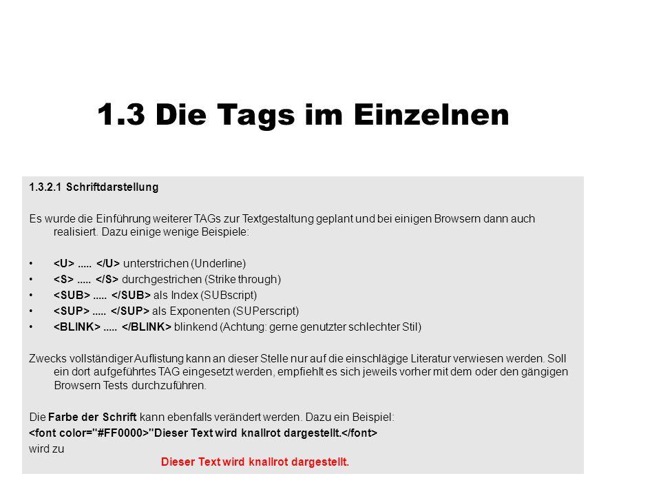 1.3 Die Tags im Einzelnen 1.3.2.1 Schriftdarstellung Es wurde die Einführung weiterer TAGs zur Textgestaltung geplant und bei einigen Browsern dann au