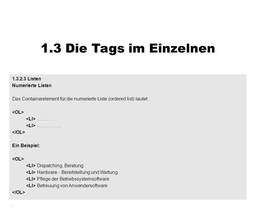 1.3 Die Tags im Einzelnen 1.3.2.3 Listen Numerierte Listen Das Containerelement für die numerierte Liste (ordered list) lautet:.......................