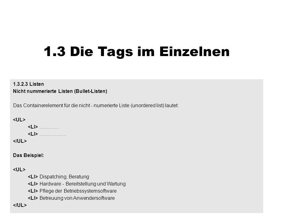 1.3 Die Tags im Einzelnen 1.3.2.3 Listen Nicht nummerierte Listen (Bullet-Listen) Das Containerelement für die nicht - numerierte Liste (unordered lis