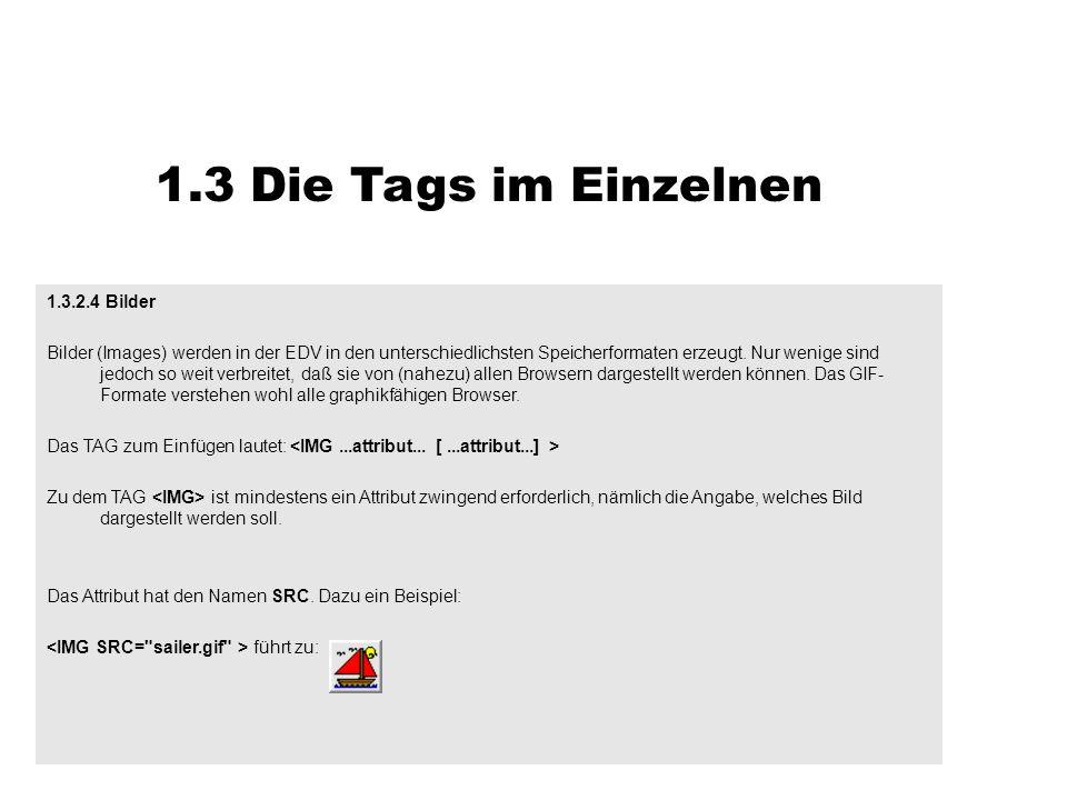 1.3 Die Tags im Einzelnen 1.3.2.4 Bilder Bilder (Images) werden in der EDV in den unterschiedlichsten Speicherformaten erzeugt. Nur wenige sind jedoch