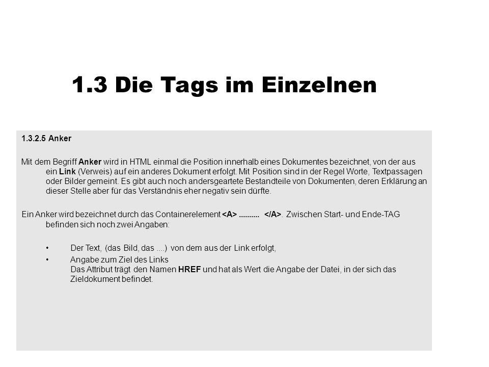 1.3 Die Tags im Einzelnen 1.3.2.5 Anker Mit dem Begriff Anker wird in HTML einmal die Position innerhalb eines Dokumentes bezeichnet, von der aus ein