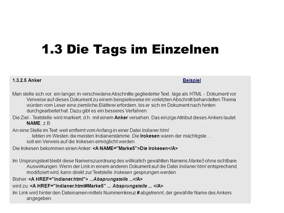 1.3 Die Tags im Einzelnen 1.3.2.5 AnkerBeispielBeispiel Man stelle sich vor, ein langer, in verschiedene Abschnitte gegliederter Text, läge als HTML -