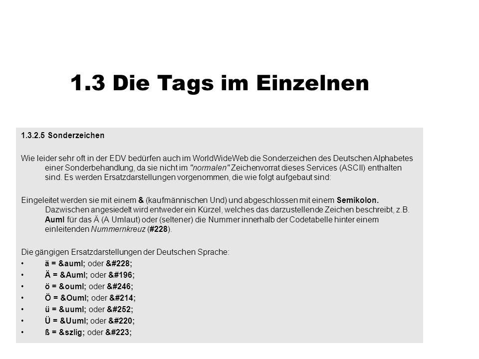 1.3 Die Tags im Einzelnen 1.3.2.5 Sonderzeichen Wie leider sehr oft in der EDV bedürfen auch im WorldWideWeb die Sonderzeichen des Deutschen Alphabete