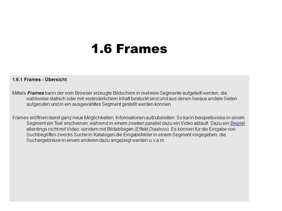 1.6.1 Frames - Übersicht Mittels Frames kann der vom Browser erzeugte Bildschirm in mehrere Segmente aufgeteilt werden, die wahlweise statisch oder mi