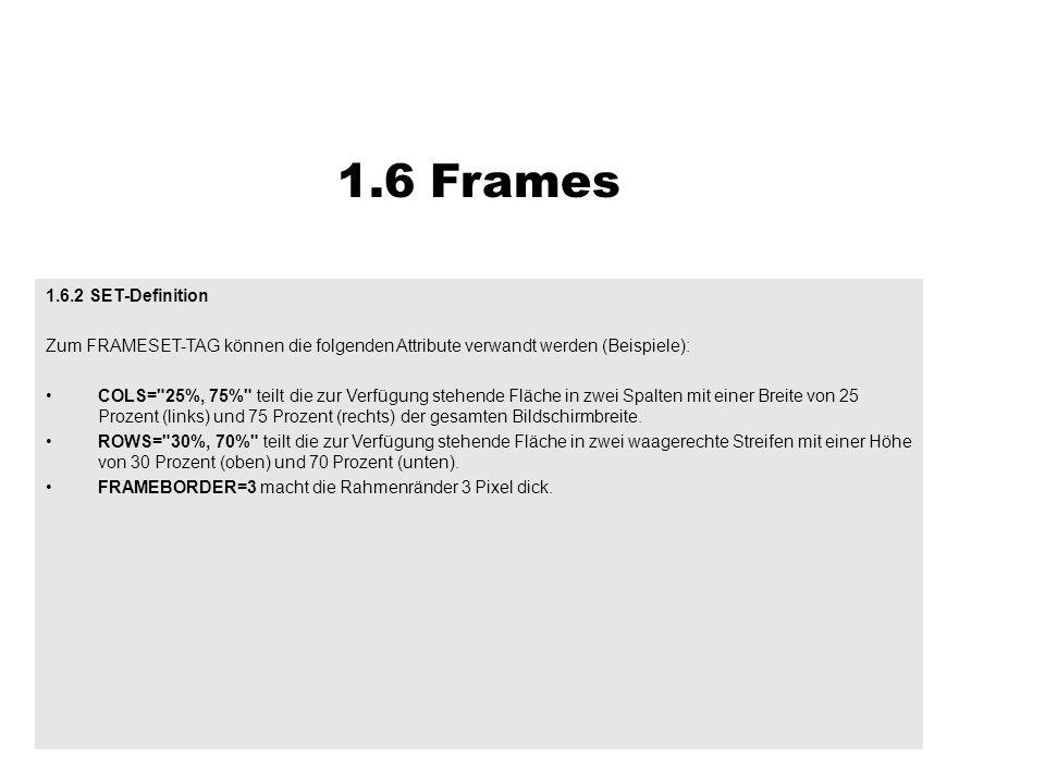 1.6.2 SET-Definition Zum FRAMESET-TAG können die folgenden Attribute verwandt werden (Beispiele): COLS=