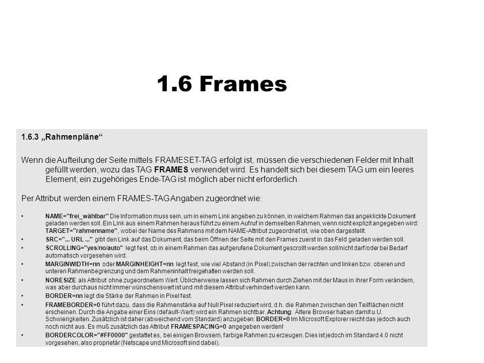 1.6.3 Rahmenpläne Wenn die Aufteilung der Seite mittels FRAMESET-TAG erfolgt ist, müssen die verschiedenen Felder mit Inhalt gefüllt werden, wozu das