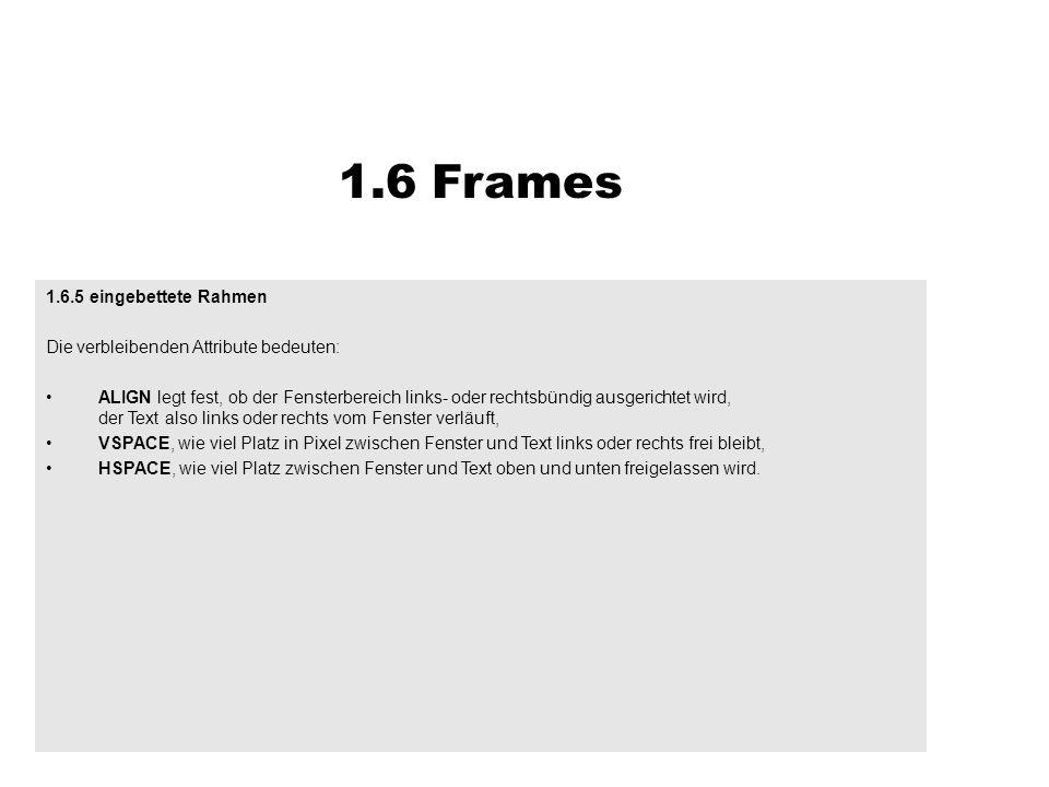 1.6.5 eingebettete Rahmen Die verbleibenden Attribute bedeuten: ALIGN legt fest, ob der Fensterbereich links- oder rechtsbündig ausgerichtet wird, der