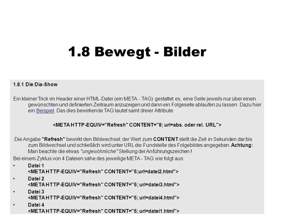 1.8.1 Die Dia-Show Ein kleiner Trick im Header einer HTML-Datei (ein META - TAG) gestattet es, eine Seite jeweils nur über einen gewünschten und defin