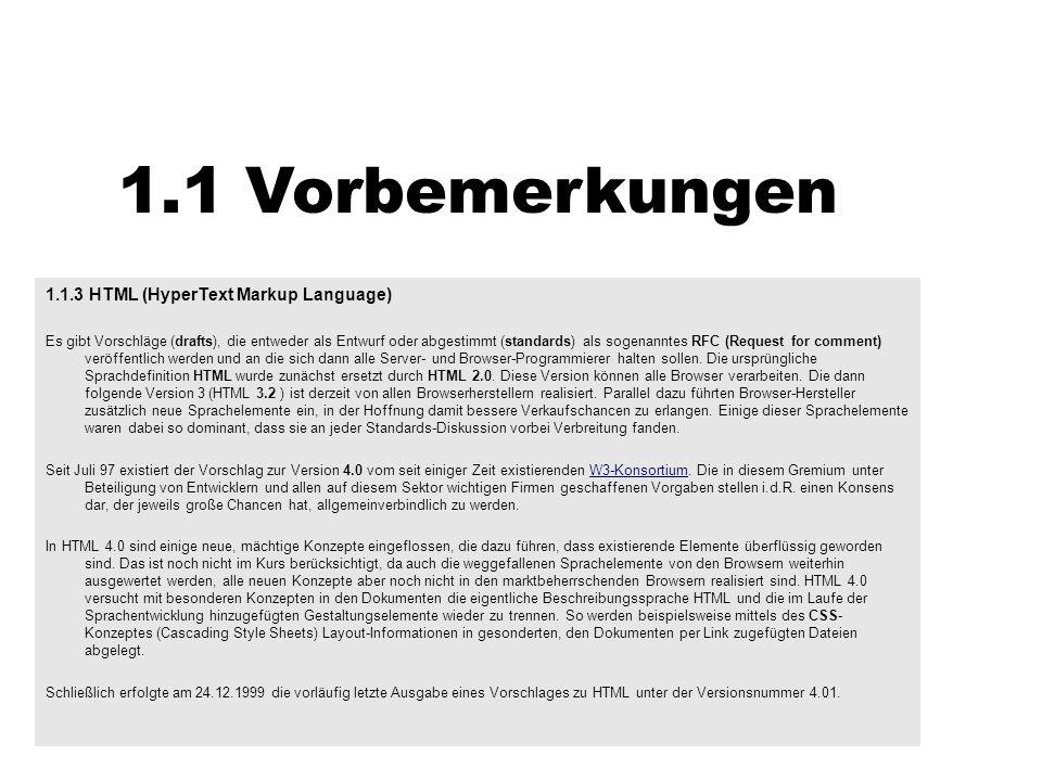1.1 Vorbemerkungen 1.1.3 HTML (HyperText Markup Language) Es gibt Vorschläge (drafts), die entweder als Entwurf oder abgestimmt (standards) als sogena