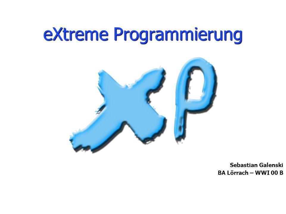 eXtreme Programmierung Sebastian Galenski BA Lörrach – WWI 00 B