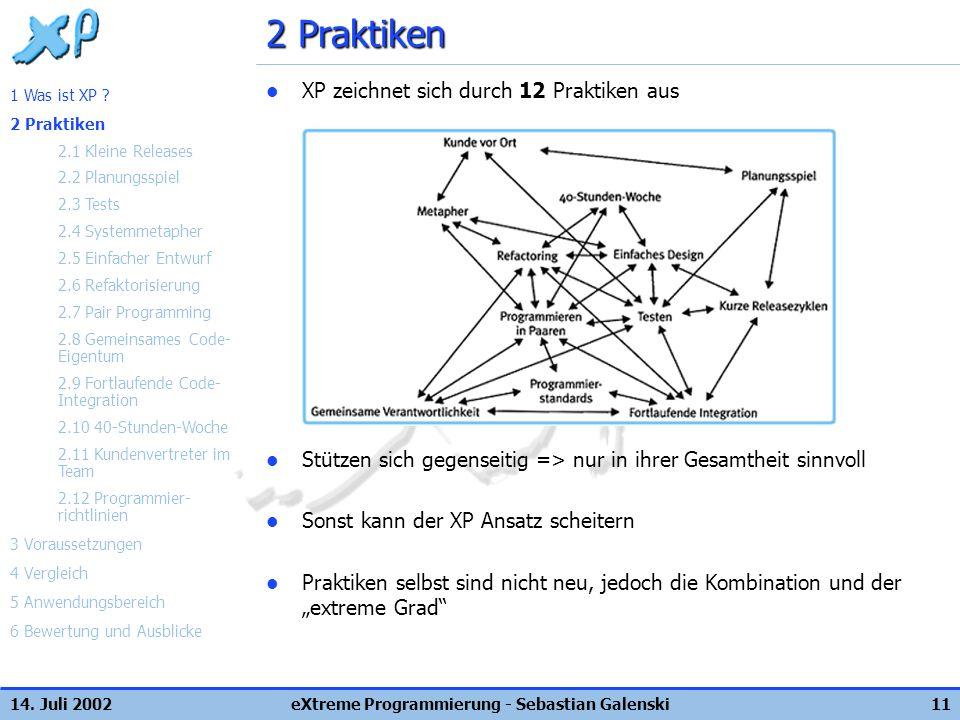14. Juli 2002eXtreme Programmierung - Sebastian Galenski11 2 Praktiken XP zeichnet sich durch 12 Praktiken aus Stützen sich gegenseitig => nur in ihre