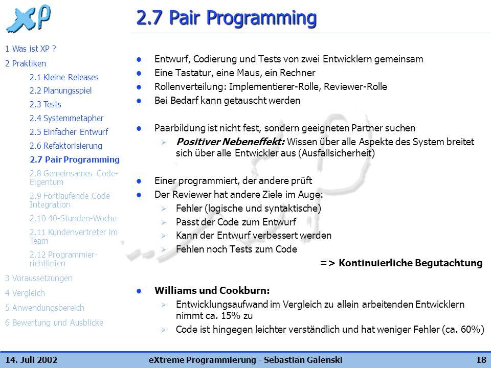 14. Juli 2002eXtreme Programmierung - Sebastian Galenski18 2.7 Pair Programming Entwurf, Codierung und Tests von zwei Entwicklern gemeinsam Eine Tasta