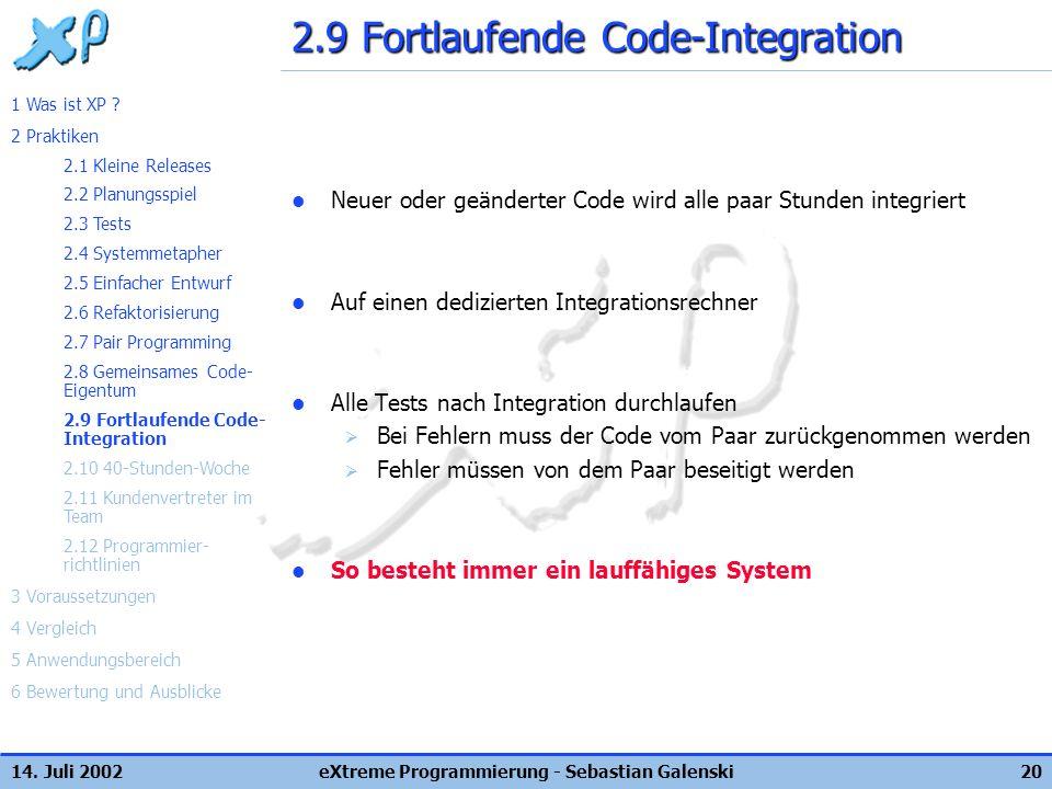 14. Juli 2002eXtreme Programmierung - Sebastian Galenski20 2.9 Fortlaufende Code-Integration Neuer oder geänderter Code wird alle paar Stunden integri