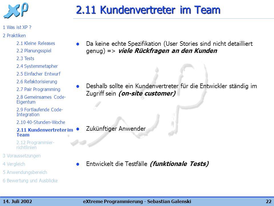 14. Juli 2002eXtreme Programmierung - Sebastian Galenski22 2.11 Kundenvertreter im Team Da keine echte Spezifikation (User Stories sind nicht detailli