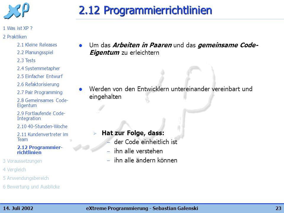 14. Juli 2002eXtreme Programmierung - Sebastian Galenski23 2.12 Programmierrichtlinien Um das Arbeiten in Paaren und das gemeinsame Code- Eigentum zu