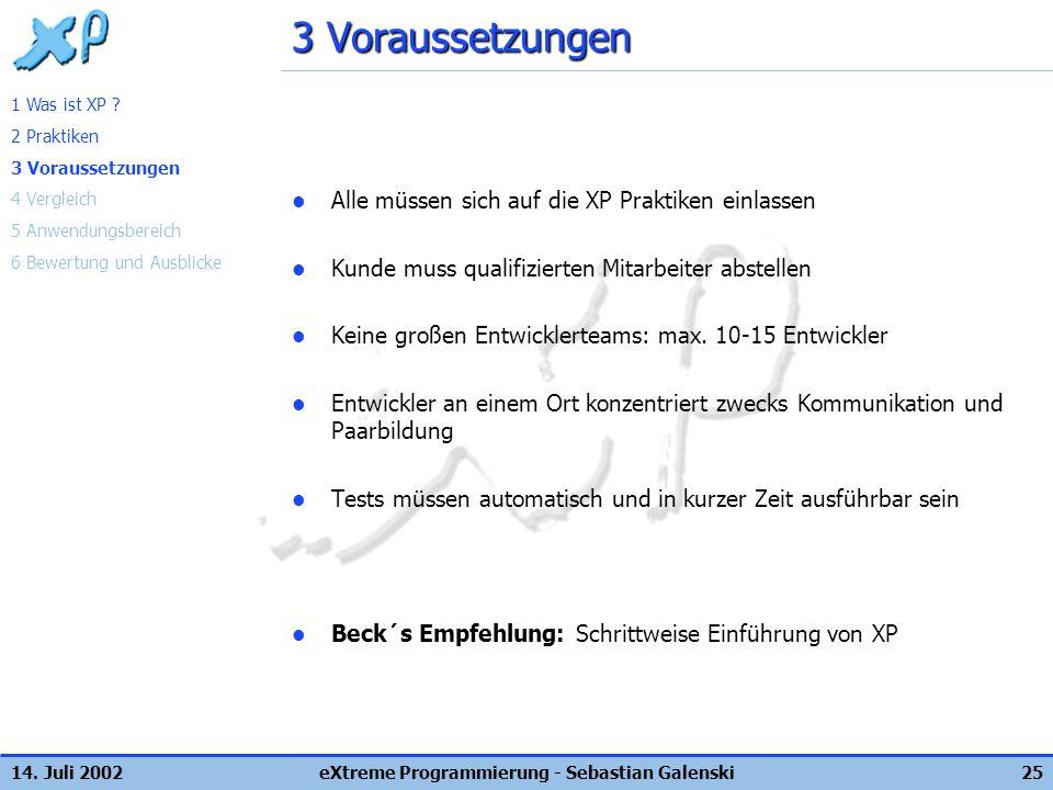 14. Juli 2002eXtreme Programmierung - Sebastian Galenski25 3 Voraussetzungen Alle müssen sich auf die XP Praktiken einlassen Kunde muss qualifizierten