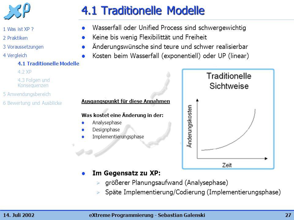 14. Juli 2002eXtreme Programmierung - Sebastian Galenski27 4.1 Traditionelle Modelle Wasserfall oder Unified Process sind schwergewichtig Keine bis we