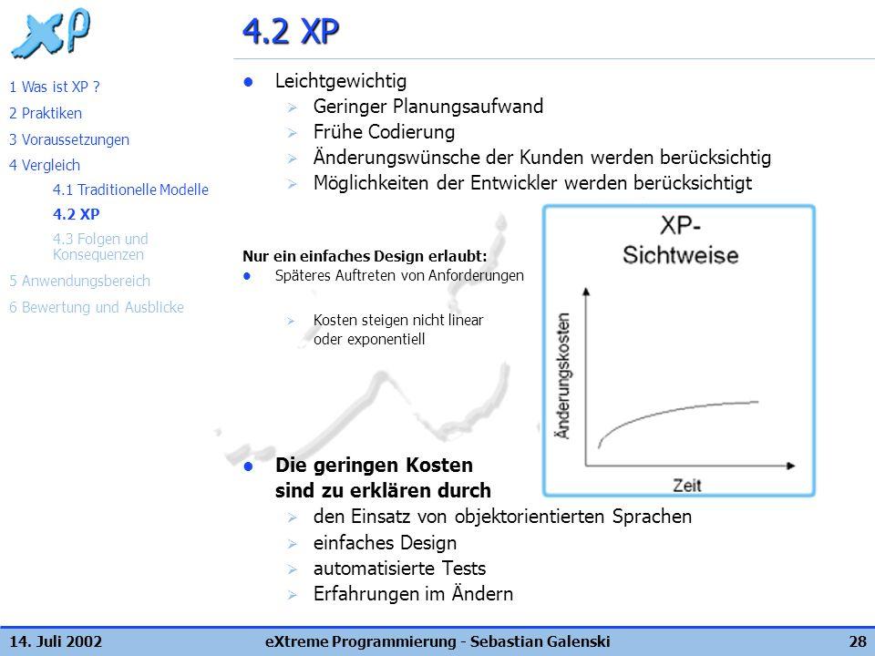 14. Juli 2002eXtreme Programmierung - Sebastian Galenski28 4.2 XP Leichtgewichtig Geringer Planungsaufwand Frühe Codierung Änderungswünsche der Kunden