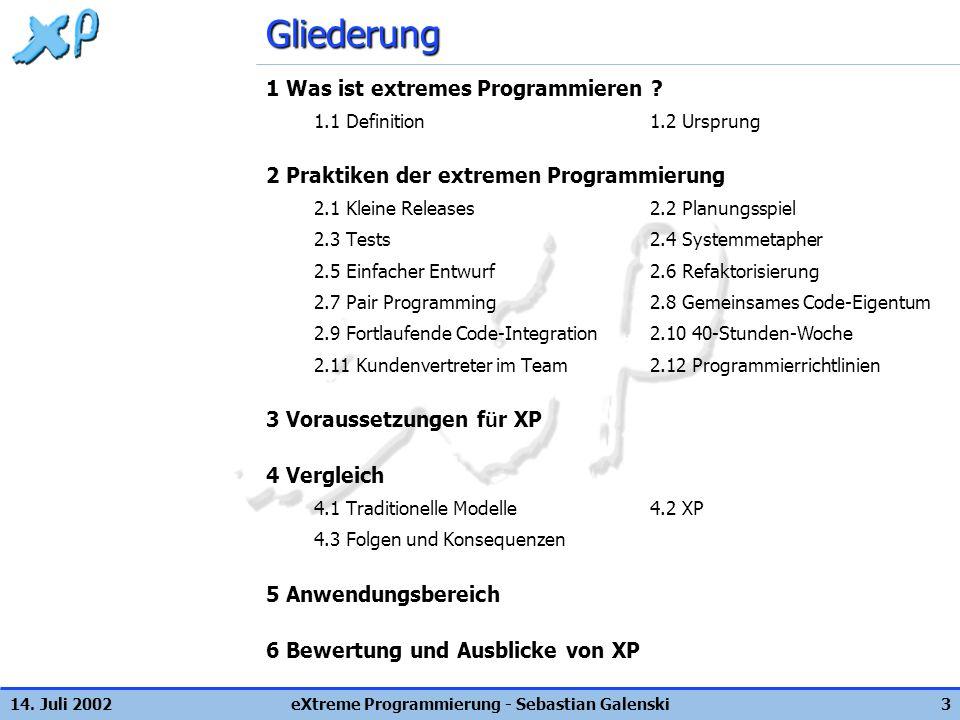 14. Juli 2002eXtreme Programmierung - Sebastian Galenski3Gliederung 1 Was ist extremes Programmieren ? 1.1 Definition1.2 Ursprung 2 Praktiken der extr