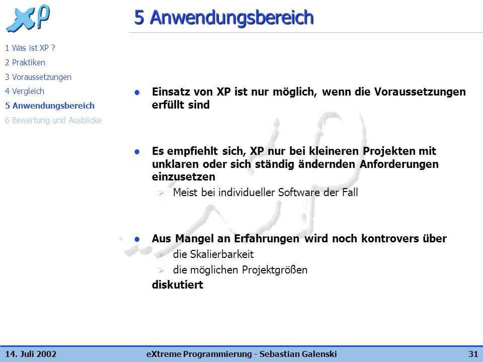 14. Juli 2002eXtreme Programmierung - Sebastian Galenski31 5 Anwendungsbereich Einsatz von XP ist nur möglich, wenn die Voraussetzungen erfüllt sind E