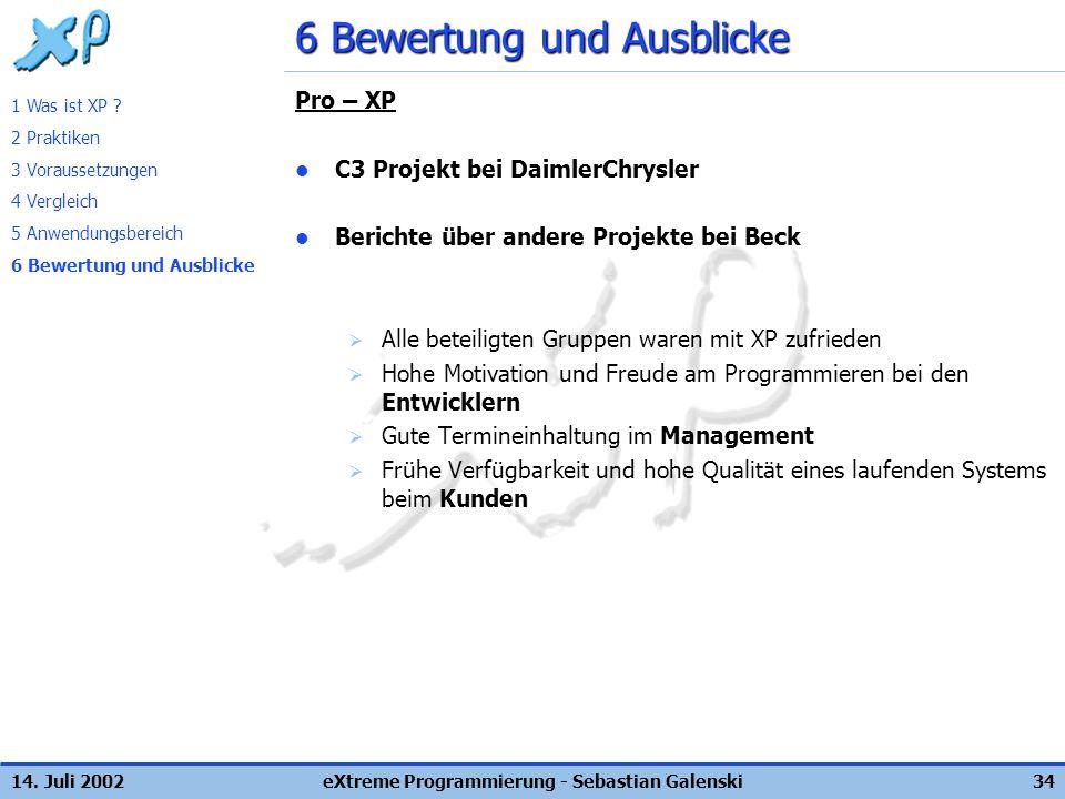 14. Juli 2002eXtreme Programmierung - Sebastian Galenski34 6 Bewertung und Ausblicke Pro – XP C3 Projekt bei DaimlerChrysler Berichte über andere Proj